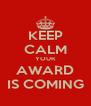 KEEP CALM YOUR AWARD IS COMING - Personalised Poster A4 size