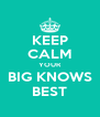 KEEP CALM YOUR BIG KNOWS BEST - Personalised Poster A4 size
