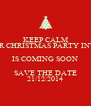 KEEP CALM YOUR CHRISTMAS PARTY INVITE IS COMING SOON SAVE THE DATE 21/12/2014 - Personalised Poster A4 size