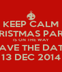 KEEP CALM YOUR CHRISTMAS PARTY INVITE IS ON THE WAY SAVE THE DATE 13 DEC 2014 - Personalised Poster A4 size