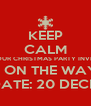 KEEP CALM YOUR CHRISTMAS PARTY INVITE IS ON THE WAY! SAVE THE DATE: 20 DECEMBER 2014 - Personalised Poster A4 size