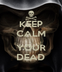 KEEP CALM  YOUR DEAD - Personalised Poster A4 size