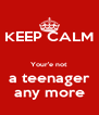 KEEP CALM   Your'e not a teenager any more - Personalised Poster A4 size