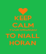 KEEP CALM YOUR ENGAGED TO NIALL HORAN - Personalised Poster A4 size