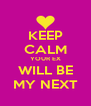 KEEP CALM YOUR EX WILL BE MY NEXT - Personalised Poster A4 size