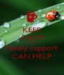 KEEP CALM YOUR Family Support CAN HELP - Personalised Poster A4 size