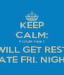 KEEP CALM: YOUR FEET WILL GET REST LATE FRI. NIGHT - Personalised Poster A4 size