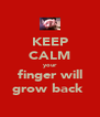 KEEP CALM your finger will grow back  - Personalised Poster A4 size