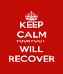 KEEP CALM YOUR FOOT  WILL RECOVER - Personalised Poster A4 size