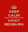 KEEP CALM YOUR FRIENDS WITH VICKY REDBURN - Personalised Poster A4 size