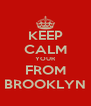KEEP CALM YOUR FROM BROOKLYN - Personalised Poster A4 size