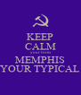 KEEP CALM your from MEMPHIS YOUR TYPICAL - Personalised Poster A4 size