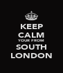 KEEP CALM YOUR FROM SOUTH LONDON - Personalised Poster A4 size