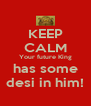 KEEP CALM Your future King has some desi in him! - Personalised Poster A4 size