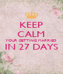 KEEP CALM YOUR GETTING MARRIED IN 27 DAYS  - Personalised Poster A4 size
