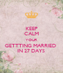KEEP CALM YOUR GETTTING MARRIED  IN 27 DAYS - Personalised Poster A4 size