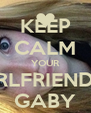 KEEP CALM YOUR GIRLFRIEND IS GABY - Personalised Poster A4 size