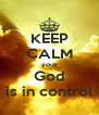 KEEP CALM your God is in control - Personalised Poster A4 size