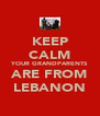 KEEP CALM YOUR GRANDPARENTS ARE FROM LEBANON - Personalised Poster A4 size