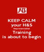 KEEP CALM your H&S  Representative  Training is about to begin - Personalised Poster A4 size