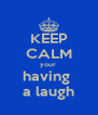 KEEP CALM your  having  a laugh - Personalised Poster A4 size