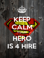 KEEP CALM YOUR HERO IS 4 HIRE - Personalised Poster A4 size