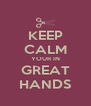 KEEP CALM YOUR IN GREAT HANDS - Personalised Poster A4 size