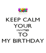 KEEP CALM YOUR INVITED TO MY BIRTHDAY - Personalised Poster A4 size