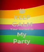 KEEP CALM Your invited to My Party - Personalised Poster A4 size