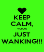 KEEP CALM, YOUR JUST WANKING!!! - Personalised Poster A4 size