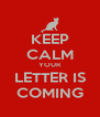 KEEP CALM YOUR LETTER IS COMING - Personalised Poster A4 size
