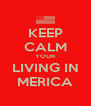 KEEP CALM YOUR LIVING IN MERICA - Personalised Poster A4 size