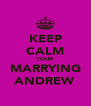 KEEP CALM YOUR MARRYING ANDREW - Personalised Poster A4 size