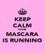KEEP CALM YOUR MASCARA IS RUNNING - Personalised Poster A4 size