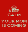 KEEP CALM  YOUR MOM IS COMING - Personalised Poster A4 size