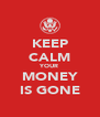 KEEP CALM YOUR MONEY IS GONE - Personalised Poster A4 size