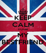 KEEP CALM YOUR MY BESTFRIEND - Personalised Poster A4 size