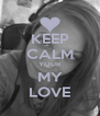 KEEP CALM YOUR MY LOVE - Personalised Poster A4 size