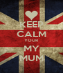 KEEP CALM YOUR MY MUM - Personalised Poster A4 size