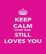 KEEP CALM YOUR NAN STILL LOVES YOU - Personalised Poster A4 size