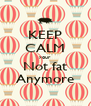 KEEP CALM your  Not fat Anymore - Personalised Poster A4 size