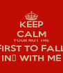 KEEP CALM YOUR NOT THE FIRST TO FALL IN❤ WITH ME - Personalised Poster A4 size