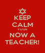 KEEP CALM YOUR NOW A TEACHER! - Personalised Poster A4 size