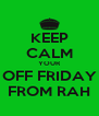 KEEP CALM YOUR OFF FRIDAY FROM RAH - Personalised Poster A4 size
