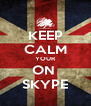 KEEP CALM YOUR ON  SKYPE - Personalised Poster A4 size