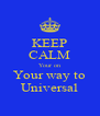 KEEP CALM Your on Your way to Universal - Personalised Poster A4 size