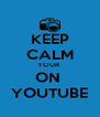 KEEP CALM YOUR  ON  YOUTUBE - Personalised Poster A4 size