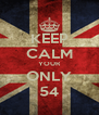 KEEP CALM YOUR ONLY 54 - Personalised Poster A4 size