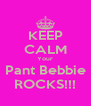 KEEP CALM Your Pant Bebbie ROCKS!!! - Personalised Poster A4 size