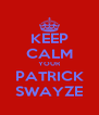 KEEP CALM YOUR PATRICK SWAYZE - Personalised Poster A4 size
